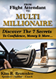 From Flight Attendant To MultiMillionaire: Discover The 7 Secrets  To Confidence, Money & More