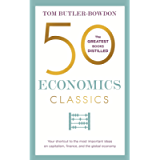 50 Economics Classics: Your shortcut to the most important ideas on capitalism, finance, and the global economy (50…