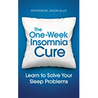 The One-week Insomnia Cure: Learn to Solve Your Sleep Problems