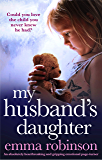 My Husband's Daughter: An absolutely heartbreaking and gripping emotional page-turner