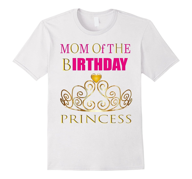 PRINCESS MOM OF THE BIRTHDAY GIRL SHIRT