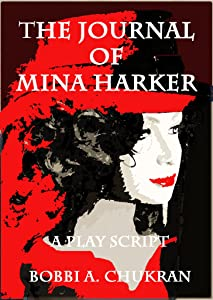 The Journal of Mina Harker--A Vampire Comedy Play