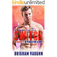 Flipping the Switch: A Small Town Kinky MMM Romance (Naughty in Pendleton)
