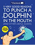 5 Very Good Reasons to Punch a Dolphin in the Mouth (And Other Useful Guides) (The Oatmeal)