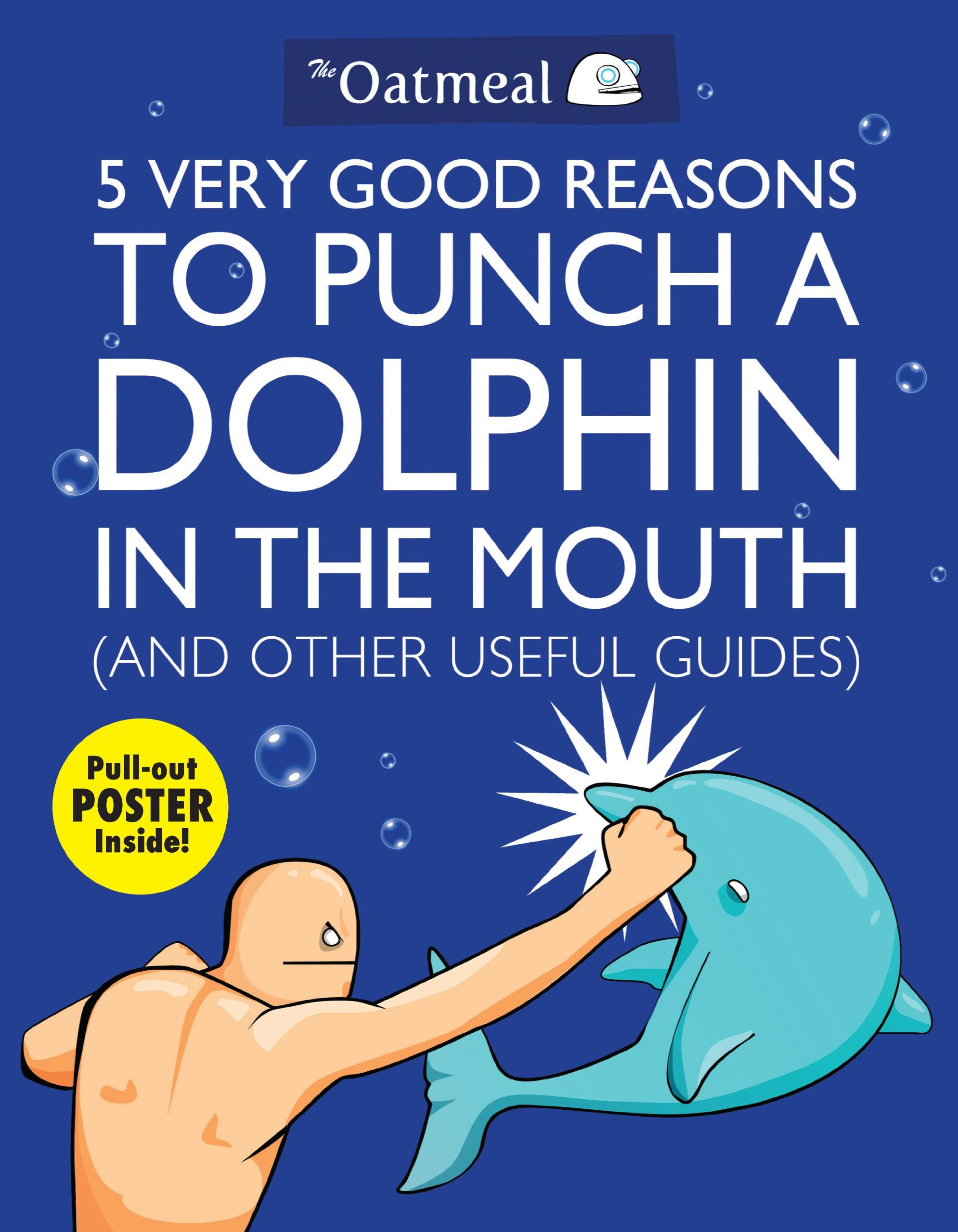 5 Very Good Reasons to Punch a Dolphin in the Mouth (And Other Useful Guides) (Oatmeal, Band 1)
