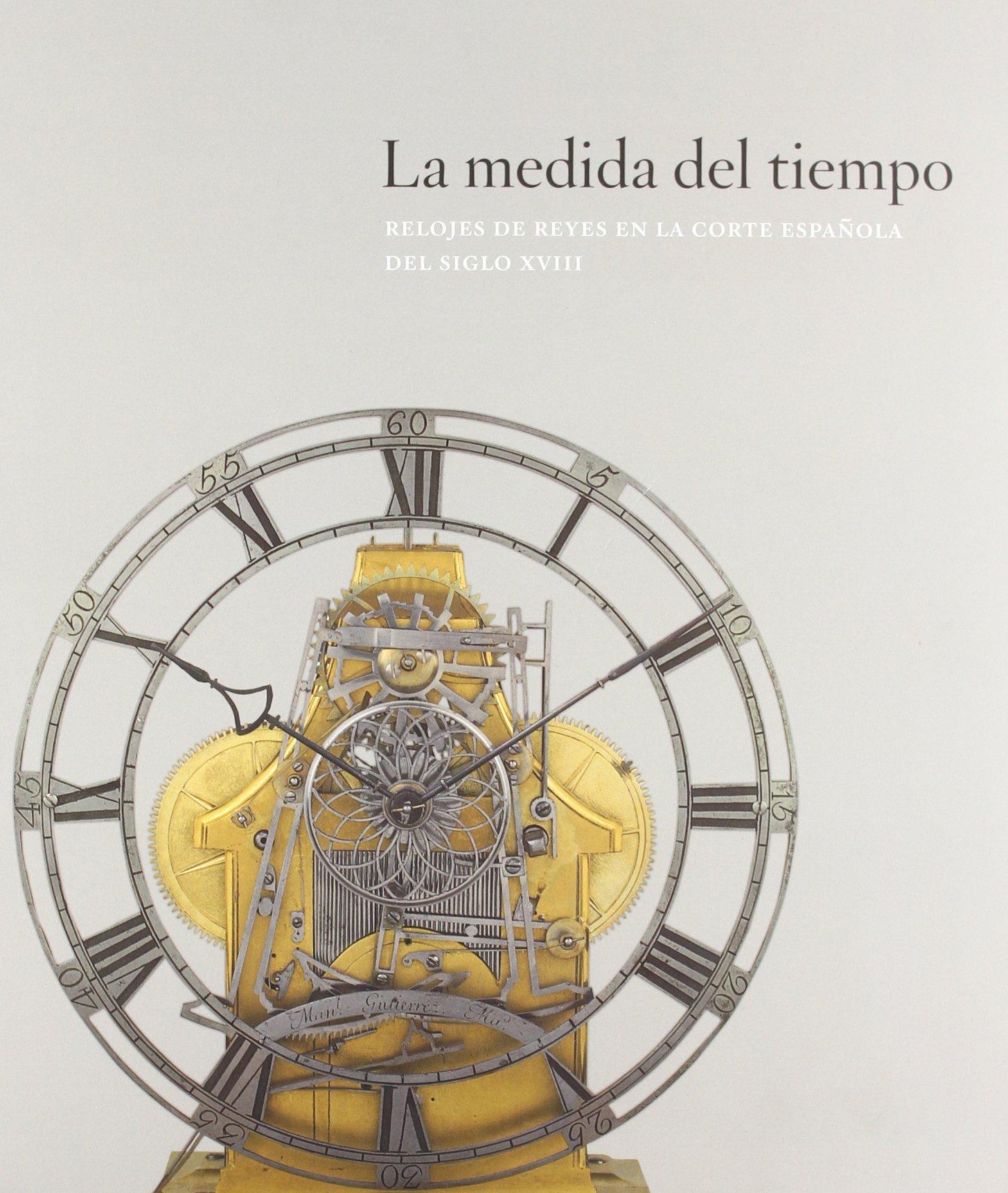 La medida del tiempo: relojes de reyes en la Corte Española del siglo XVIII: Amazon.es: Aranda Huete, Amelia, Matthews, Wade, Westbury, Fiona, Dodman, Jenny F.: Libros