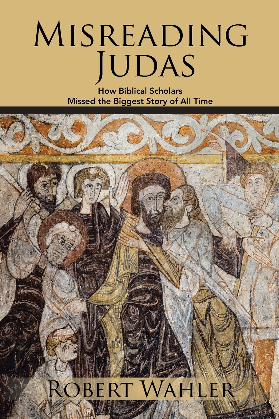 Misreading Judas How Biblical Scholars Missed The Biggest Story Of