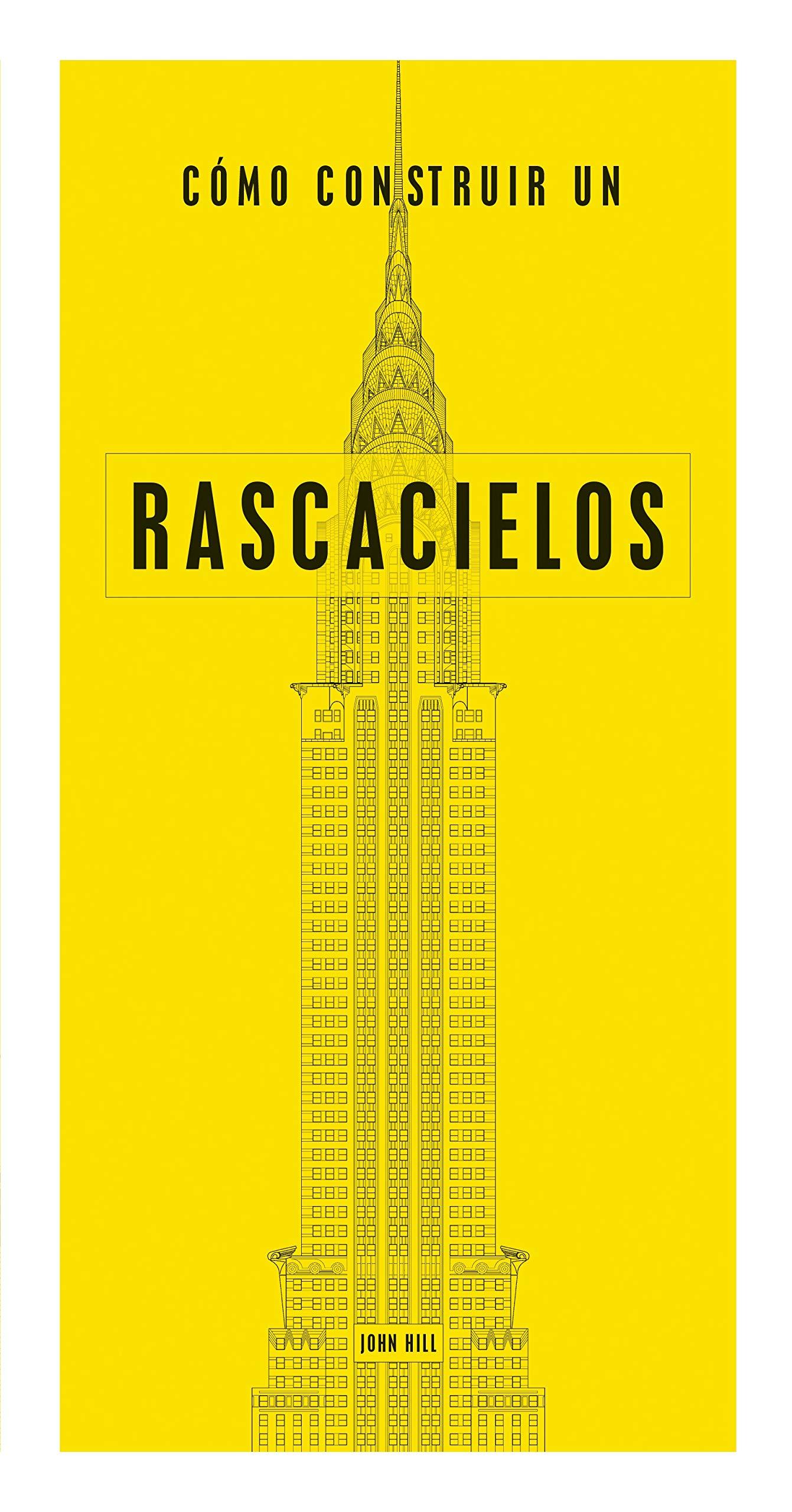 Cómo construir un rascacielos (Cómo leer) Tapa dura – 4 sep 2018 John Hill José Miguel Gómez Acosta Tursen S.A. - H. Blume 8494687328