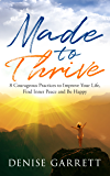 Made to Thrive: Eight Courageous Practices to  Improve Your Life,  Find Inner Peace  and Be Happy