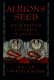 Albion's Seed: Four British Folkways in America (America: a cultural history Book 1)