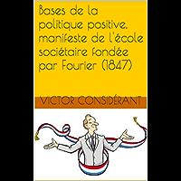 Bases de la politique positive, manifeste de l'école sociétaire fondée par Fourier (1847) (French Edition)