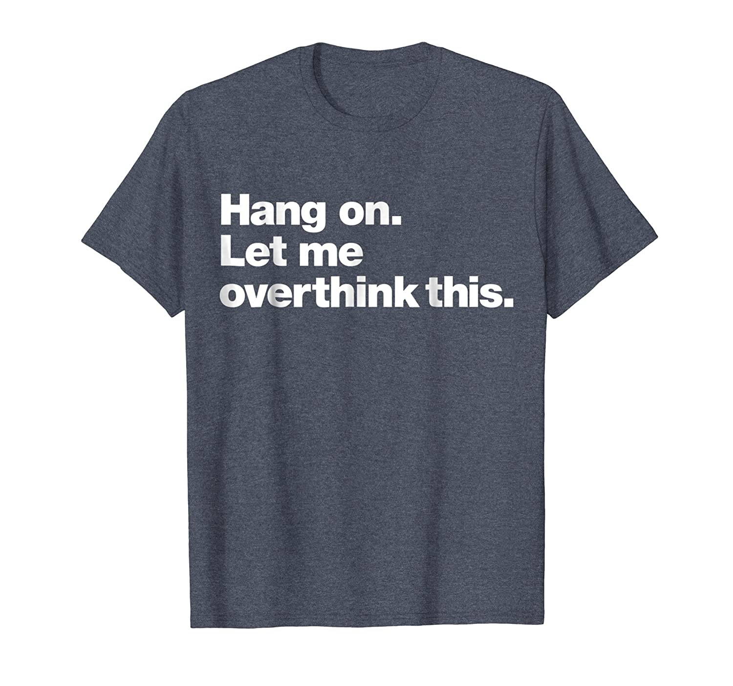Hang On. Let me overthink this. | Funny Overthink T-Shirt-fa