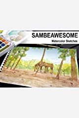 Sambeawesome: Watercolor Sketches (The Art of Sambeawesome Book 1) Kindle Edition
