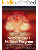 North Korea's Nuclear Program: The History of the Hermit Kingdom's Development of Nuclear Weapons