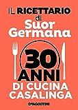 Il ricettario di suor Germana. 30 anni di cucina casalinga