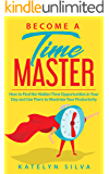 Become a Time Master: How to Find the Hidden Time Opportunities in Your Day and Use Them to Maximize Your Productivity (English Edition)