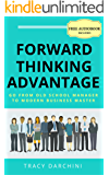 Forward Thinking Advantage: Go from an Old School Manager to a Modern Business Master