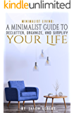 Minimalist Living: A Minimalist Guide to Declutter, Organize, and Simplify Your Life (Happiness, Declutter, Stress Relief, Meaningful Life, Simple Living )