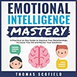 Emotional Intelligence Mastery: A Practical 21-Day Guide to Improve Your Relationships, Increase