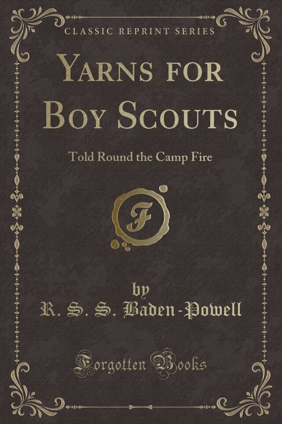 Read Online Yarns for Boy Scouts: Told Round the Camp Fire (Classic Reprint) PDF
