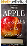 Io sono la mela - I am the Apple: Le incredibili virtù delle mele, a prova di scienza.