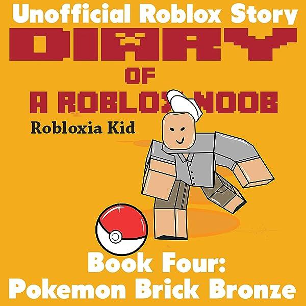 Amazon Com Diary Of A Roblox Noob Pokemon Brick Bronze Robloxia