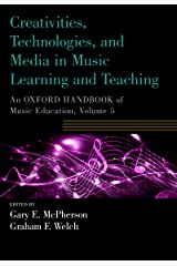 Creativities, Technologies, and Media in Music Learning and Teaching: An Oxford Handbook of Music Education, Volume 5 (Oxford Handbooks) Kindle Edition