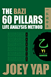 The Bazi 60 Pillars - Yi: The Life Analysis Method Revealed