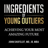 Ingredients of Young Outliers: Achieving Your Most Amazing Future: The Outlier Series