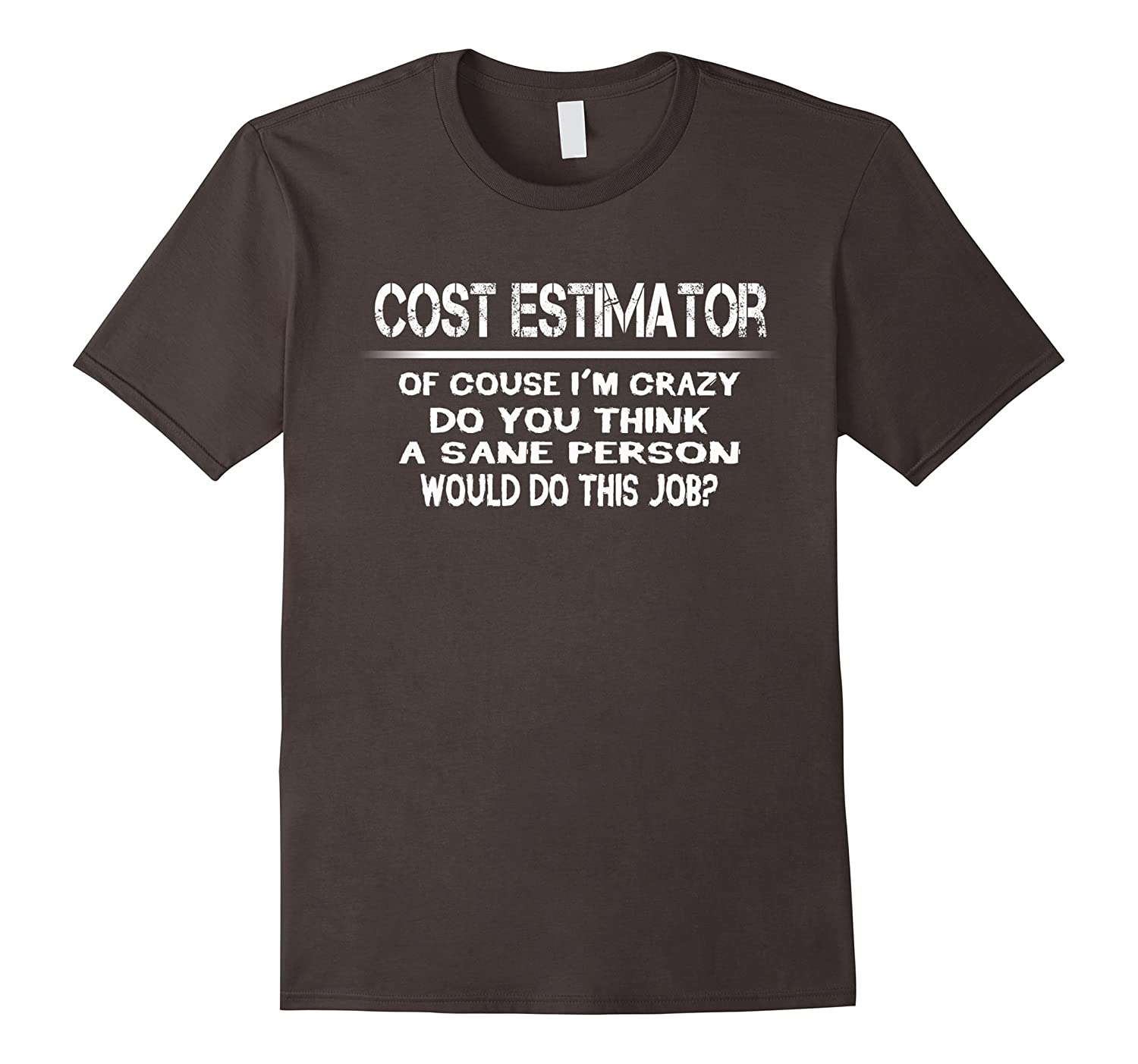 Cost Estimator im crazy the sane people would this job-TJ