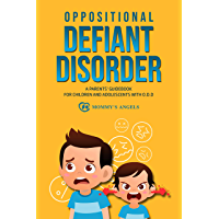 Oppositional Defiant Disorder: A Parents' Guidebook for Children and Adolescents with O.D.D. (All you need from theory…
