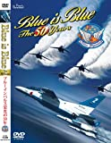 BLUE is BLUE The 50 Years ~ブルーインパルス栄光の50年~ [DVD]