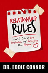 Relationship Rules: How to Win at Love, Leadership, and Leveraging Your Purpose Kindle Edition