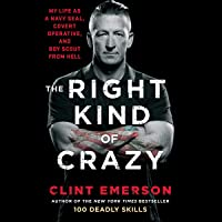 The Right Kind of Crazy: Navy SEAL, Covert Operative, and Boy Scout from Hell