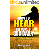 How To Hear The Voice Of God Daily: key To A Successful Living - With 7 Days Warfare Prayers