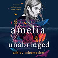 Amelia Unabridged: A Novel