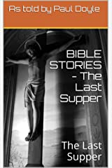 BIBLE STORIES - The Last Supper: The Last Supper Kindle Edition