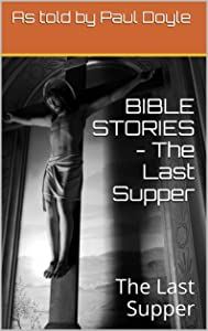 BIBLE STORIES - The Last Supper: The Last Supper