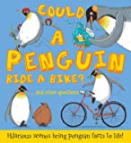 Could a Penguin Ride a Bike?: Hilarious scenes bring penguin facts to life (What if a)