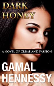 Dark Honey: A Novel of Crime and Passion (The Crime and Passion Series Book 6)