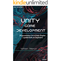 Unity Game Development: Programming C# in Unity Engine , a guide book for beginners - 1nd edition - 2020