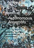 Autonomous Assembly: Designing for a New Era of Collective Construction (Architectural Design)