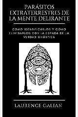 PARÁSITOS EXTRATERRESTRES DE LA MENTE DELIRANTE: Como Identificarlos y Como Eliminarlos con la Espada de la Verdad Gnóstica (Spanish Edition) Kindle Edition