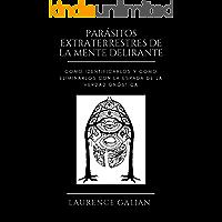 PARÁSITOS EXTRATERRESTRES DE LA MENTE DELIRANTE: Como Identificarlos y Como Eliminarlos con la Espada de la Verdad Gnóstica