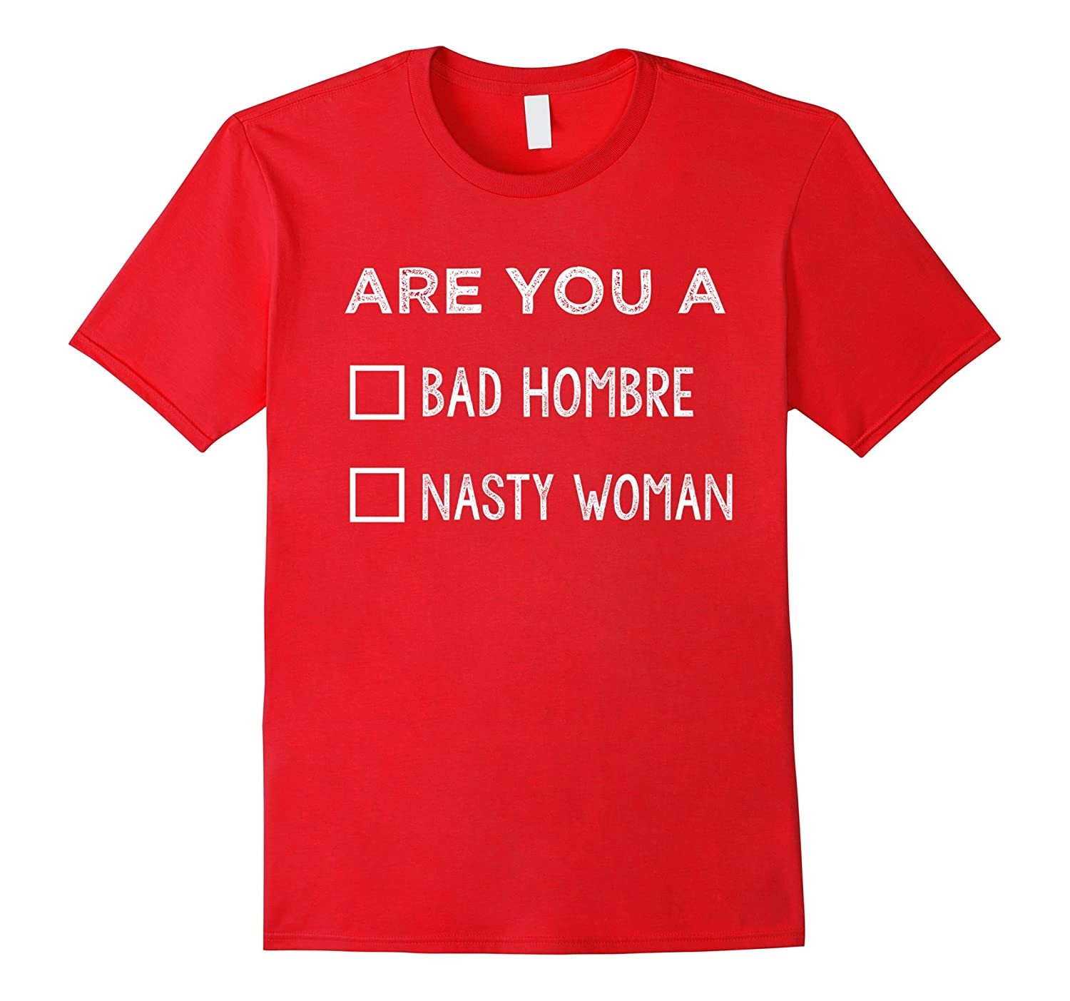A bad hombre or a nasty woman Shirt-BN