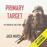 Primary Target: The Forging of Luke Stone, Book 1