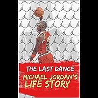The Last Dance.: Michael Jordan's Life Story (English Edition)