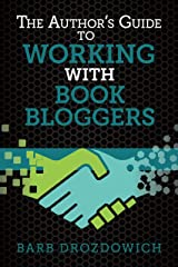 The Author's Guide to Working with Book Bloggers: Developed from surveys of over 700+ Book Bloggers Kindle Edition