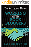 The Author's Guide to Working with Book Bloggers: Developed from surveys of over 700+ Book Bloggers