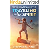 The Beginner's Guide To Traveling in the Spirit